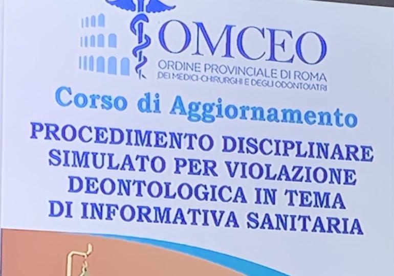 CORSO ''PROCEDIMENTO DISCIPLINARE SIMULATO PER VIOLAZIONE DEONTOLOGICA IN TEMA DI INFORMATIVA SANITARIA''
